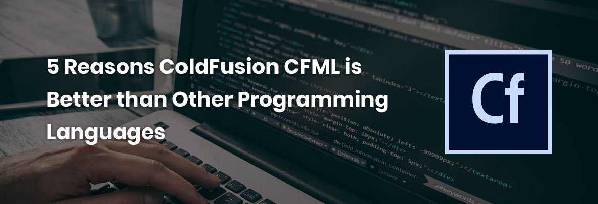 5 Reasons ColdFusion CFML is Better than Other Programming Languages