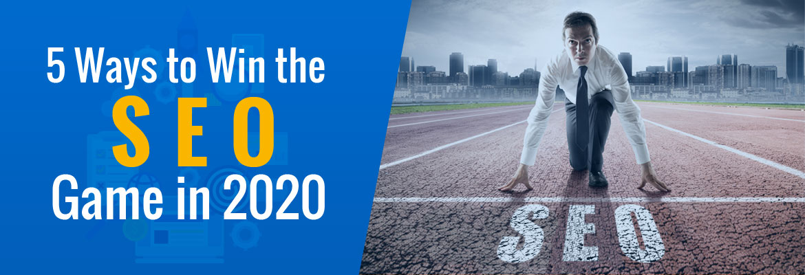 5 Ways to Win the SEO Game in 2020
