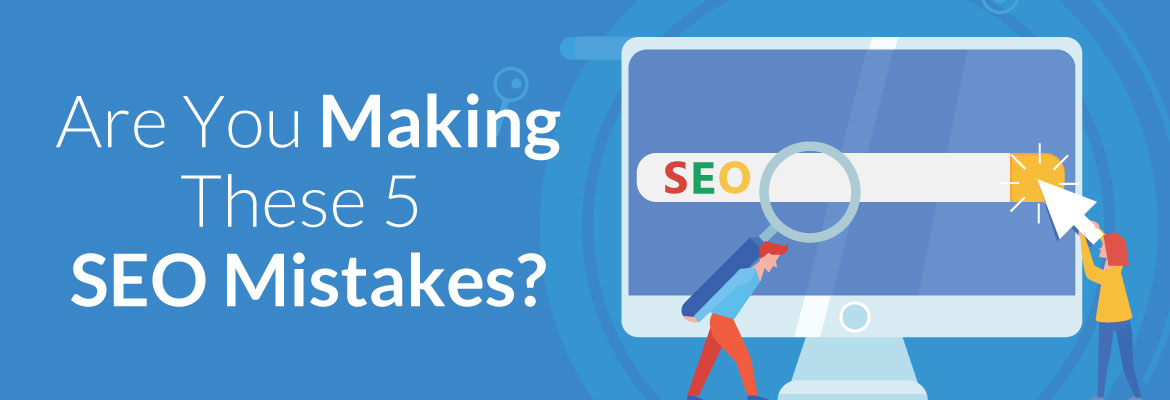 Are You Making These 5 SEO Mistakes?